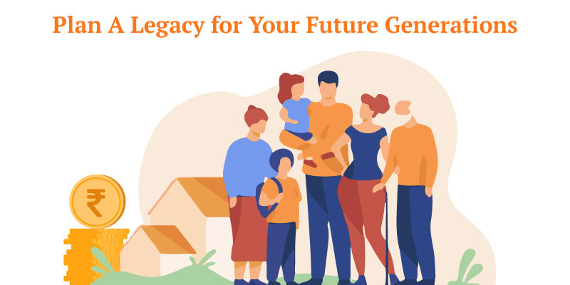 Here's Why You Should Plan A Legacy for Your Future Generations Now