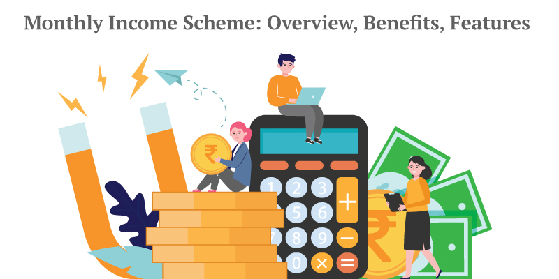 Monthly income scheme: Overview, features, and benefits